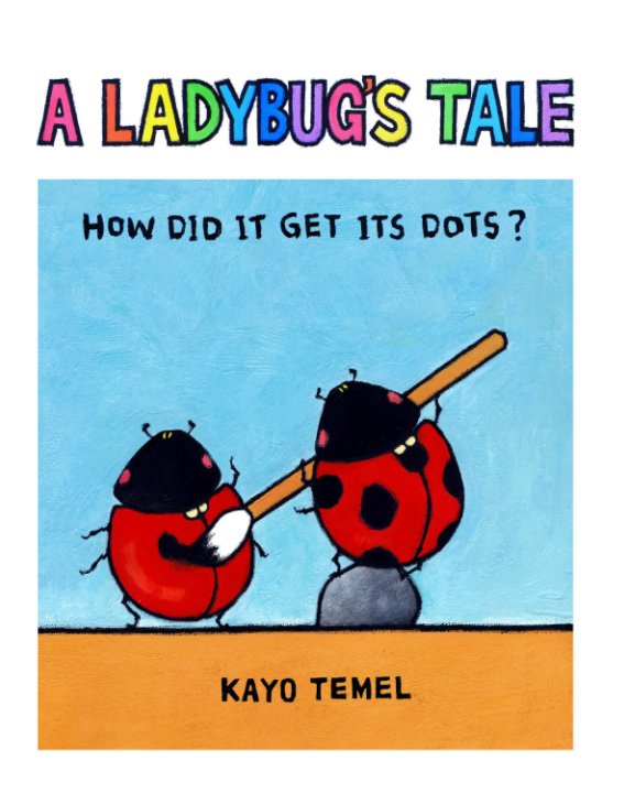 View A LADYBUG'S TALE by Kayo Temel