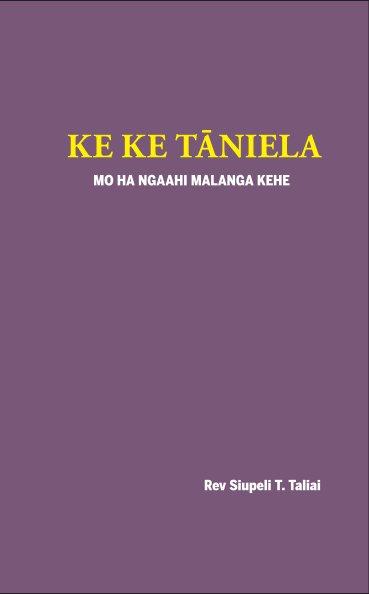 View KE KE TĀNIELA by Rev. Siupeli T. Taliai
