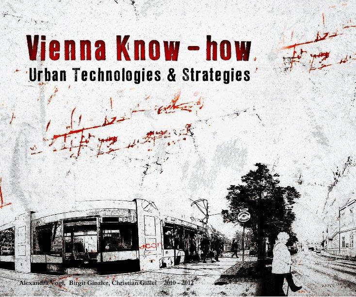 Vienna Know-how nach Alexandra Vogl, Birgit Ginzler, Christian Gallei 2010 - 2012 anzeigen