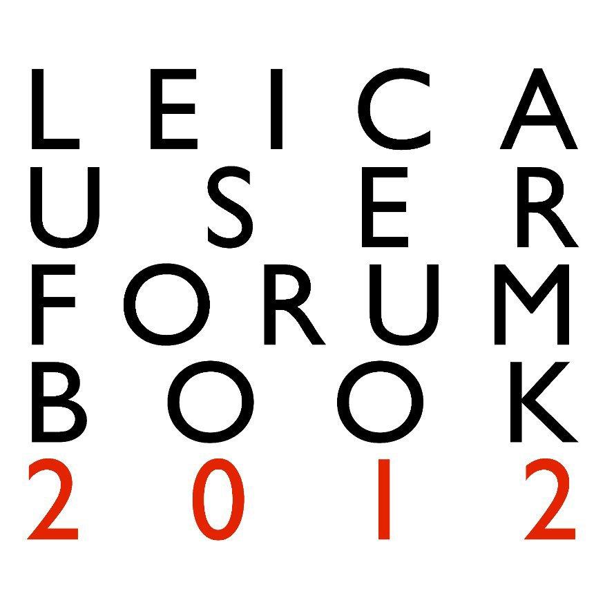 The Leica User Forum Book 2012 (12 inch Edition: Premium Paper) nach Members of the Leica User Forum anzeigen
