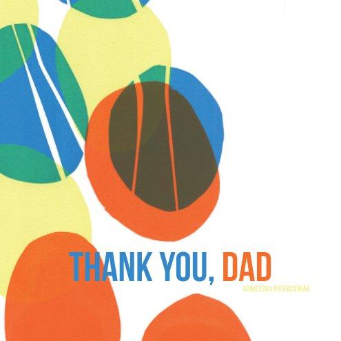 Ver Thank You Dad por Agnes Pierscieniak