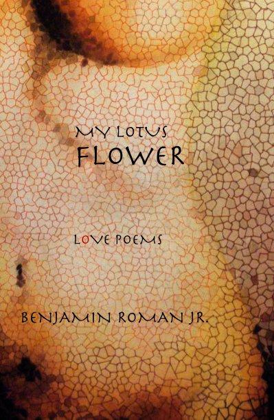 My Lotus Flower By Benjamin Roman Jr Blurb Books