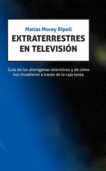Ver Extraterrestres en televisión por Matías Morey Ripoll