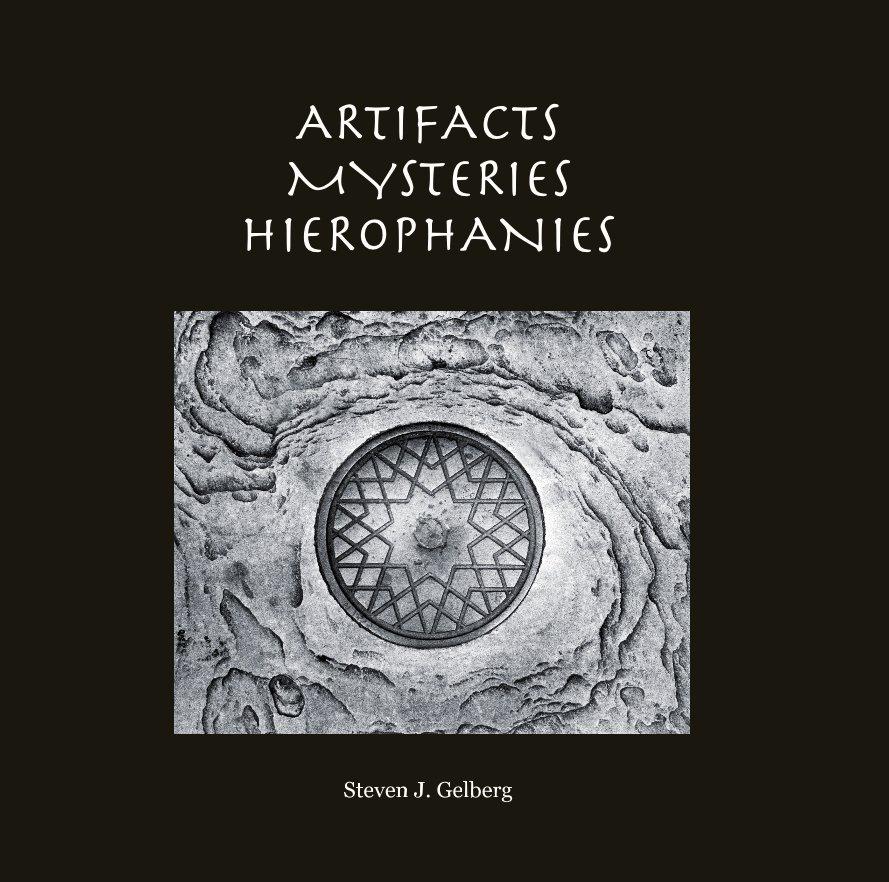 "View ARTIFACTS, MYSTERIES, HIEROPHANIES (large format 12x12"") by Steven J Gelberg"