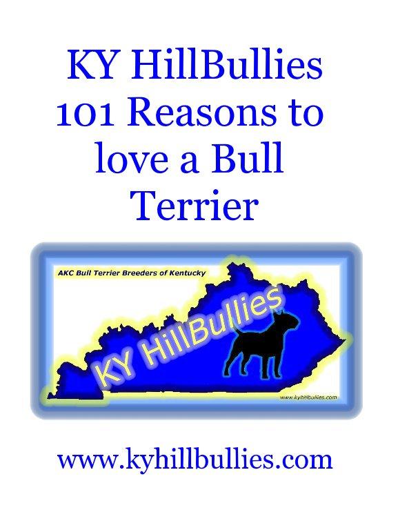 View KY HillBullies 101 Reasons to love a Bull Terrier by www.kyhillbullies.com