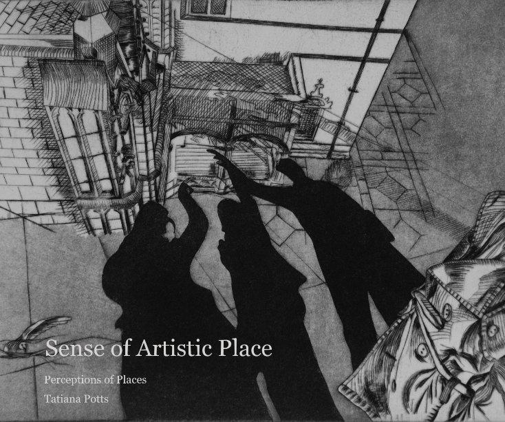 View Sense of Artistic Place by Tatiana Potts