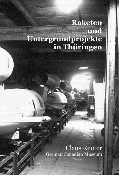 Raketen und Untergrundprojekte in Thüringen nach Claus Reuter German Canadian Museum anzeigen