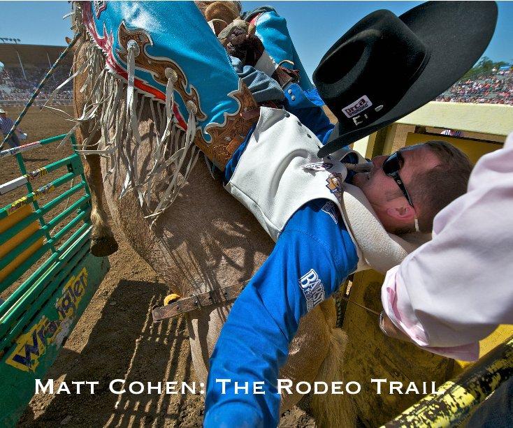 View Matt Cohen: The Rodeo Trail by Matt Cohen