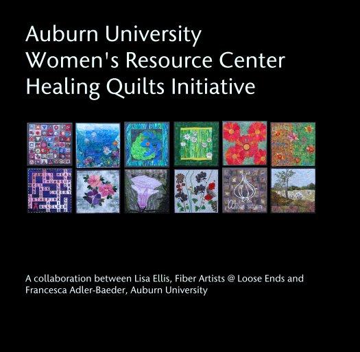 View Auburn University  Women's Resource Center Healing Quilts Initiative by A collaboration between Lisa Ellis, Fiber Artists @ Loose Ends and Francesca Adler-Baeder, Auburn University