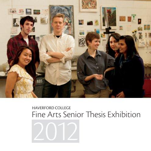 View 2012 Fine Arts Senior Thesis Exhibition by John Goodrich