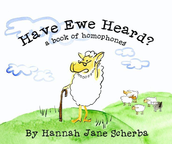 View Have Ewe Heard? by Hannah Jane Scherba