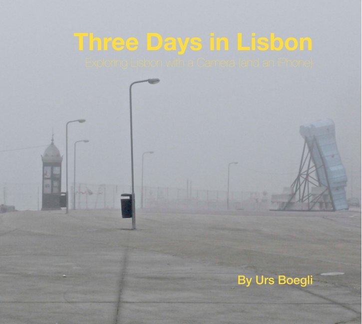 View Three Days in Lisbon by Urs Boegli