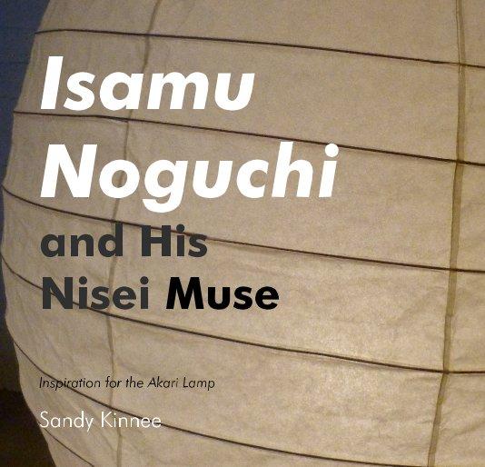 View Isamu Noguchi and His Nisei Muse by Sandy Kinnee