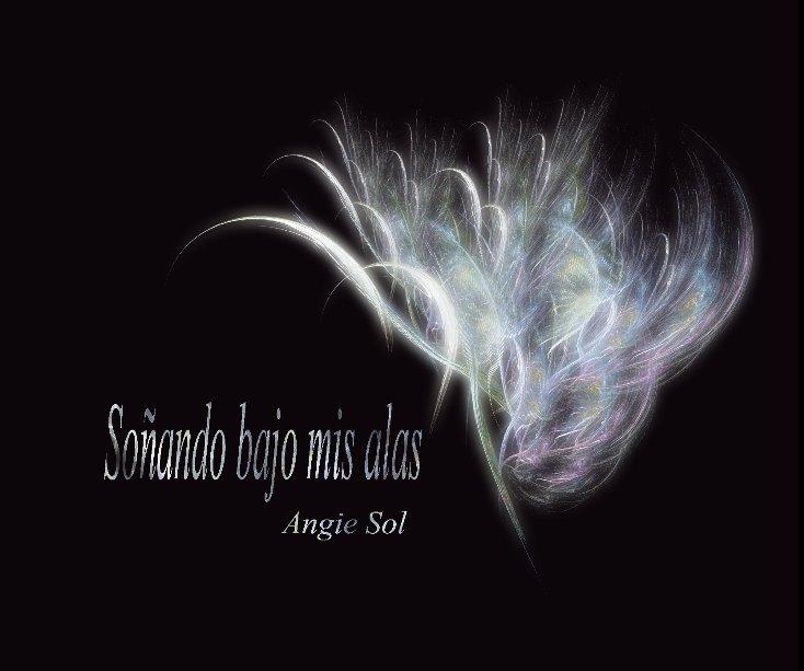 Ver Soñando bajo mis alas por Angie Sol