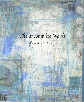 The Incomplete Works of Lorette C. Luzajic - Arts & Photography Books photo book