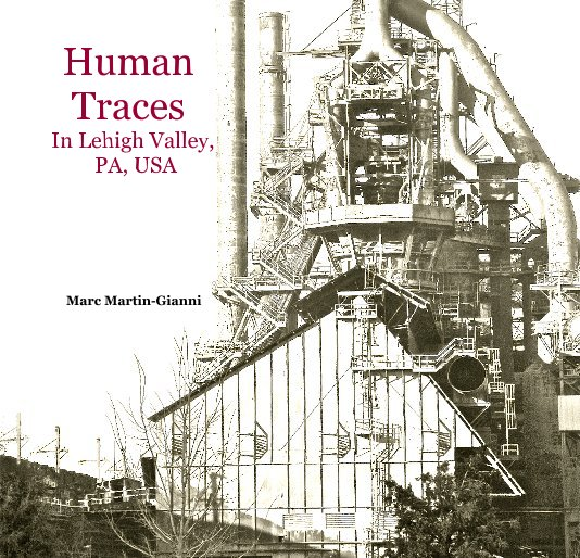 View Human Traces In Lehigh Valley, PA, USA by Marc Martin-Gianni