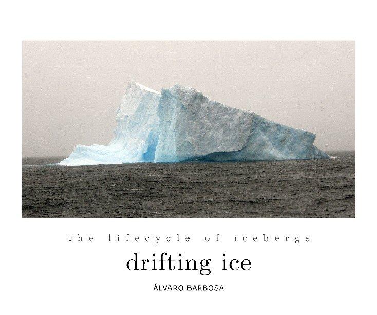 View Drifting Ice by Álvaro Barbosa