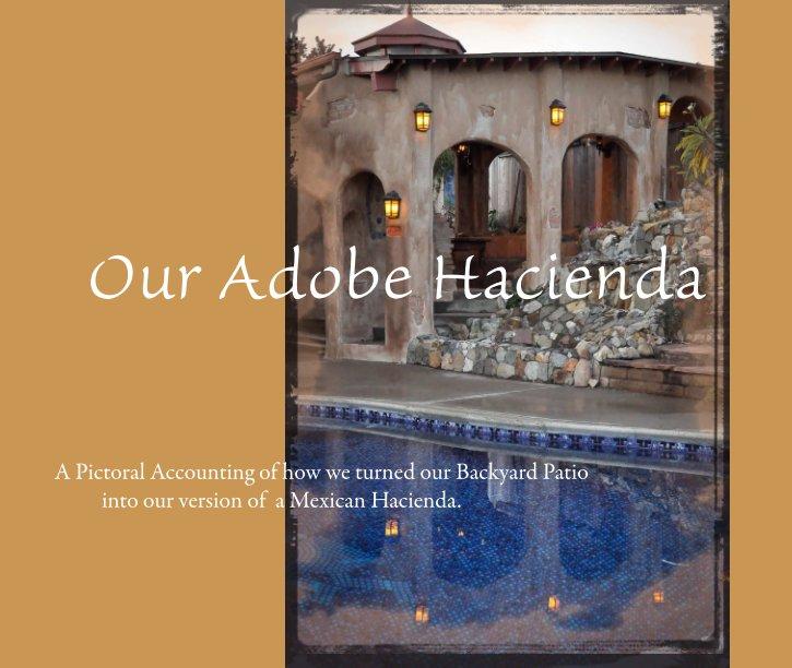View Our Adobe Hacienda by Deinna and Lou Adzima