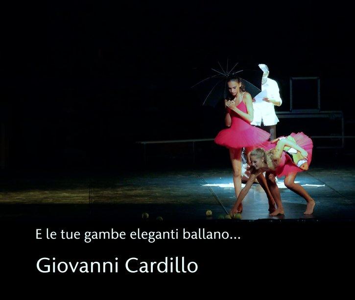 View E le tue gambe eleganti ballano... by Giovanni Cardillo