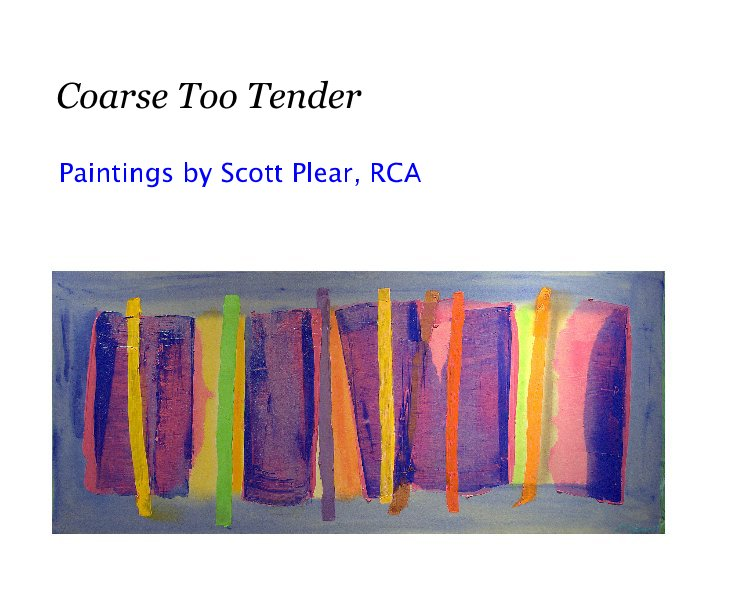View Coarse too Tender by Scott Plear