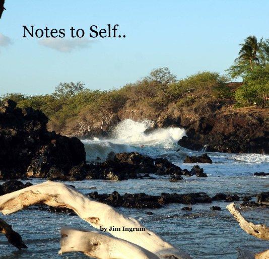View Notes to Self.. by Jim Ingram