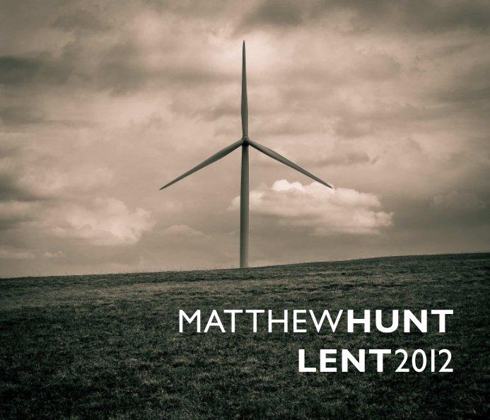 View Lent 2012 by Matthew Hunt