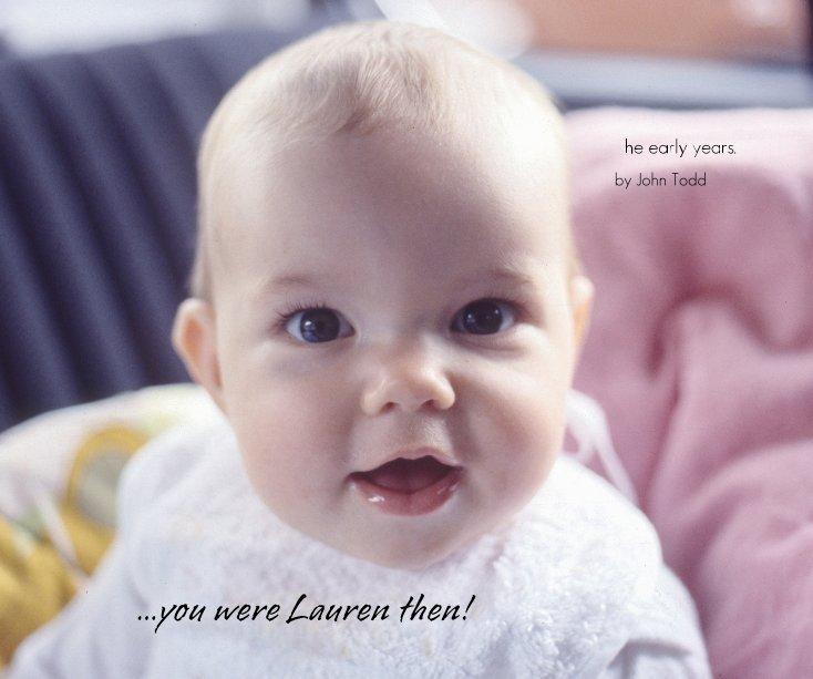 View ...you were Lauren then! by John Todd