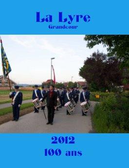 La Lyre Grandcour 100ans 2012 - Livres d'art et de photographie livre photo