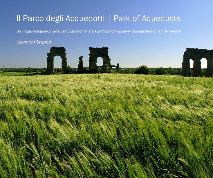 Visualizza Il Parco degli Acquedotti | Park of Aqueducts di Leonardo Sagnotti