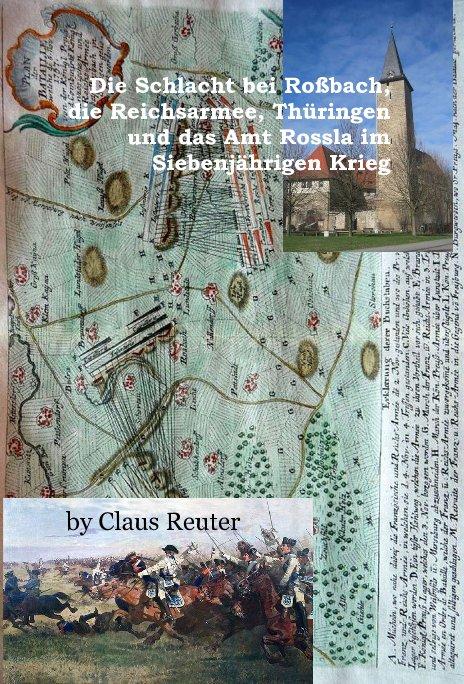 Die Schlacht bei Roßbach, die Reichsarmee, Thüringen und das Amt Rossla im Siebenjährigen Krieg nach Claus Reuter anzeigen