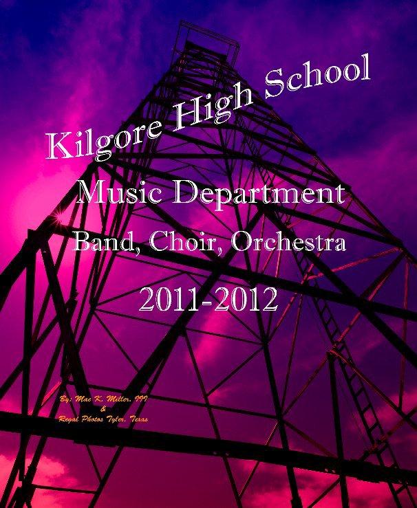 View Kilgore HS Music Department 2012 by By Mac Ik. Miller, III