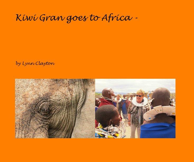View Kiwi Gran goes to Africa - by Lynn Clayton