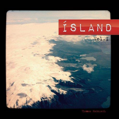 Ísland Vol. I nach Thomas Kainrath anzeigen