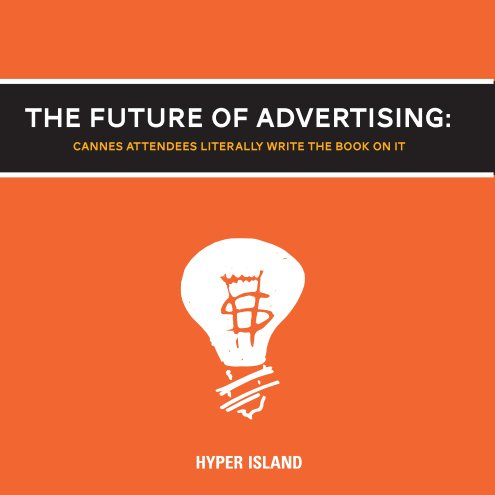 View The Future of Advertising by Hyper Island & Cannes Lions Attendees