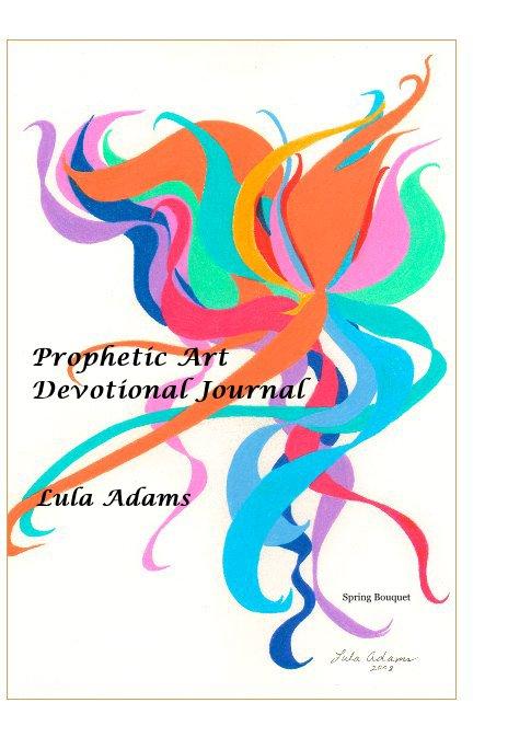 View Prophetic Art Devotional Journal by Lula Adams