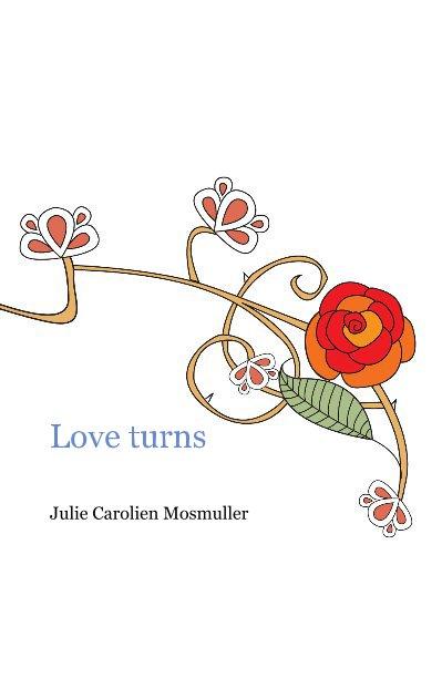 View Love turns by Julie Carolien Mosmuller