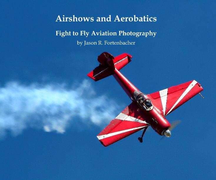 Ver Airshows and Aerobatics por Jason R. Fortenbacher
