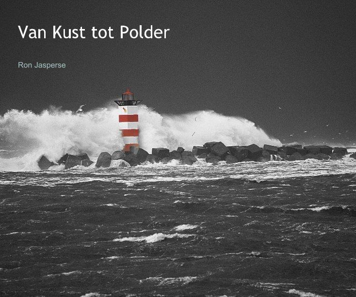 View Van Kust tot Polder by Ron Jasperse