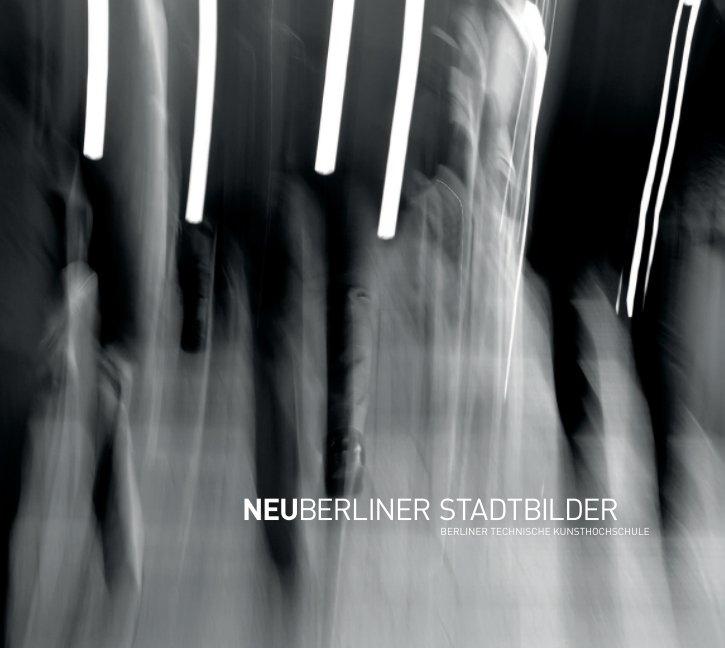 Bekijk Neuberliner Stadtbilder op btk berlin