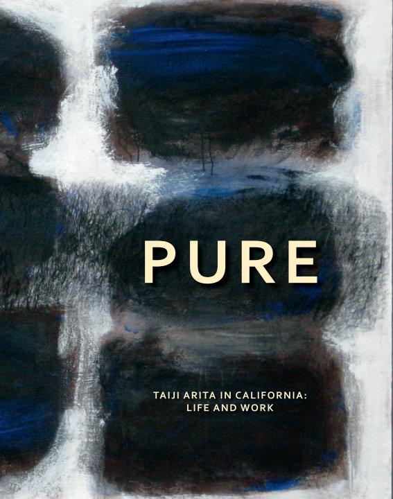 View PURE - Taiji Arita in California: Life and Work by Inga Peterson