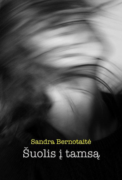 View Šuolis į tamsą by Sandra Bernotaitė
