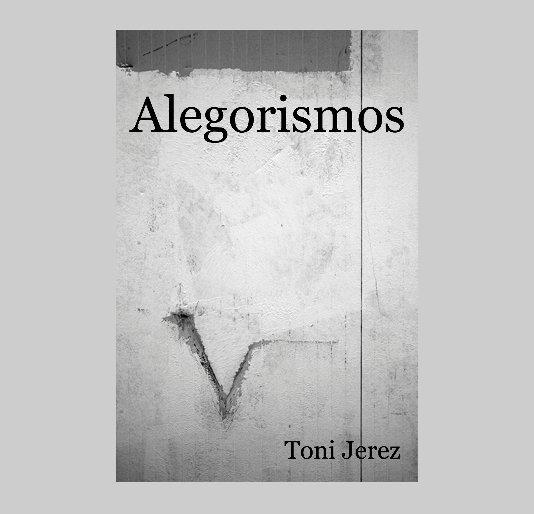Ver Alegorismos por de Toni Jerez