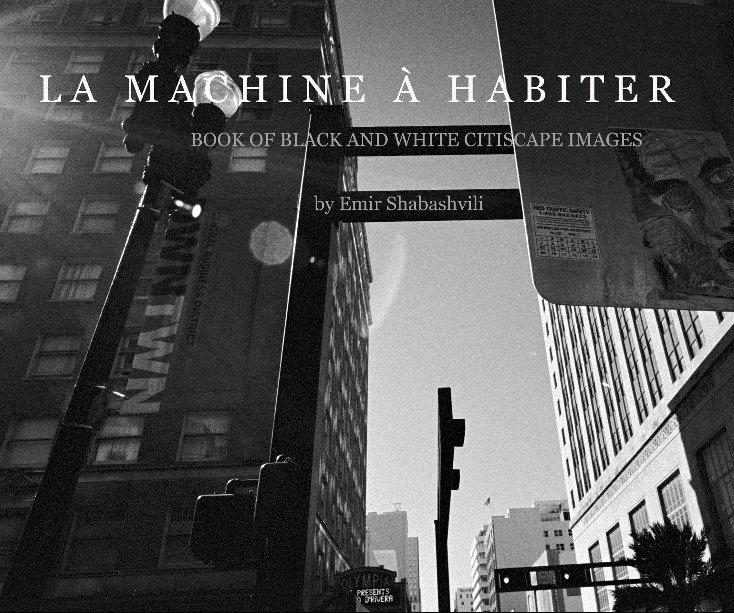 "View LA MACHINE À HABITER (8x10"") by Emir Shabashvili"