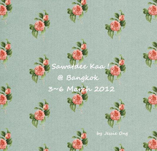 View Sawatdee Kaa ! @ Bangkok 3~6 March 2012 by Jessie Ong