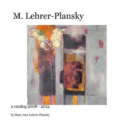 View M. Lehrer-Plansky by Mary Ann Lehrer-Plansky