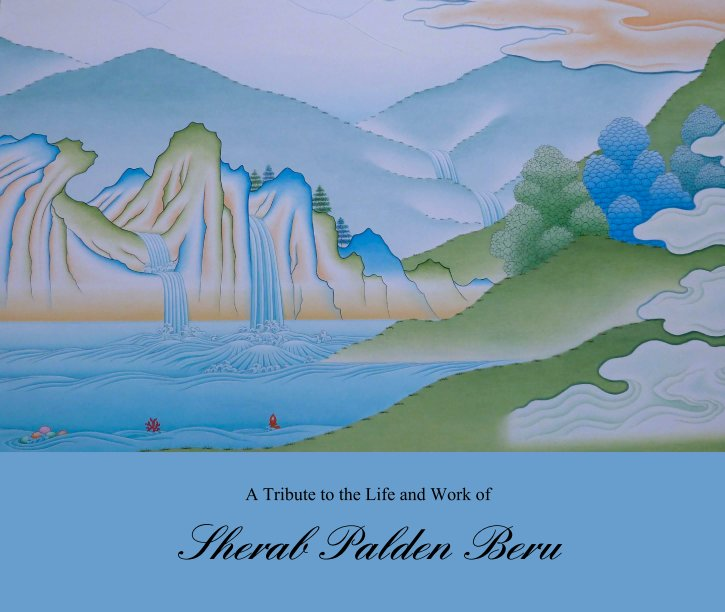 View A Tribute to the Life and Work of by Sherab Palden Beru