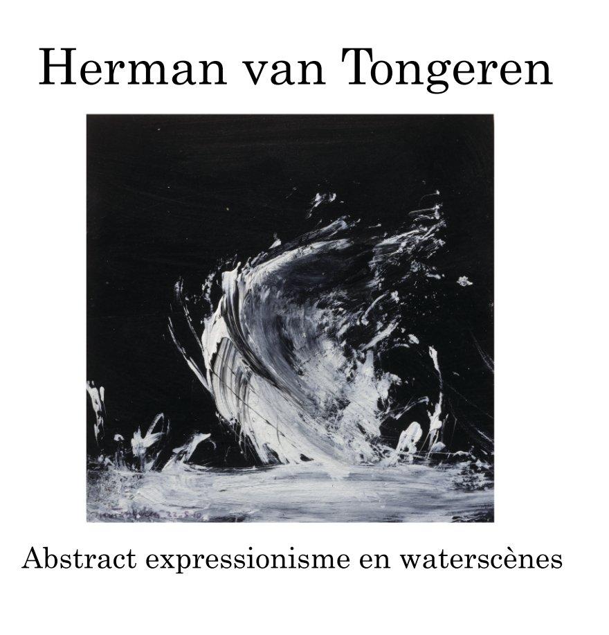 Bekijk Abstract expressionisme en waterscènes op Herman van Tongeren