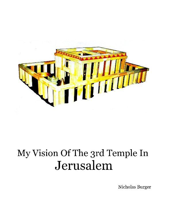 Bekijk My Vision Of The 3rd Temple In Jerusalem op Nicholas Burger