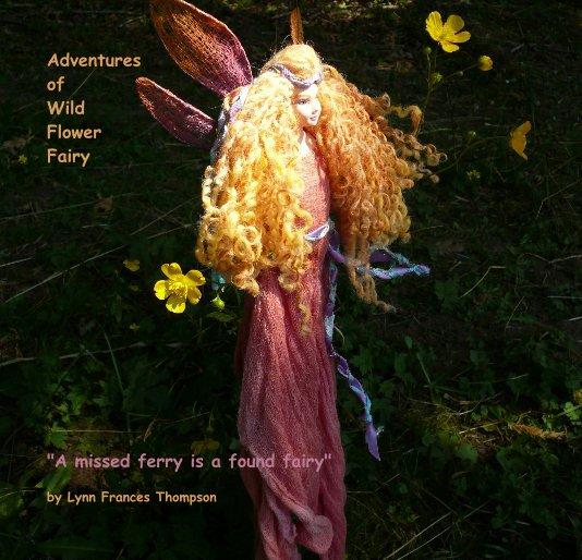 View Adventures of Wild Flower Fairy by Lynn Frances Thompson