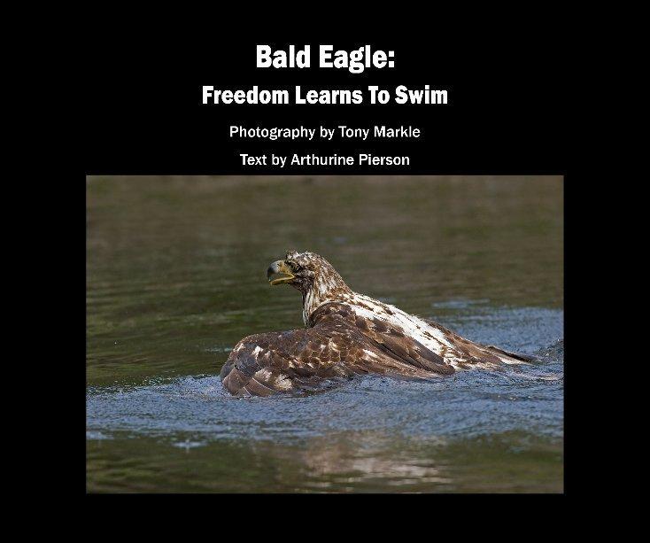 Ver Bald Eagle: Freedom Learns To Swim por Tony Markle and Arthurine Pierson